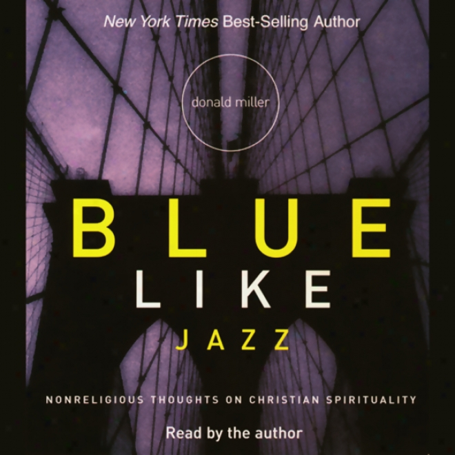 Blue Liks Jazz: Nonreligious Thoughts On Christian Spirituality