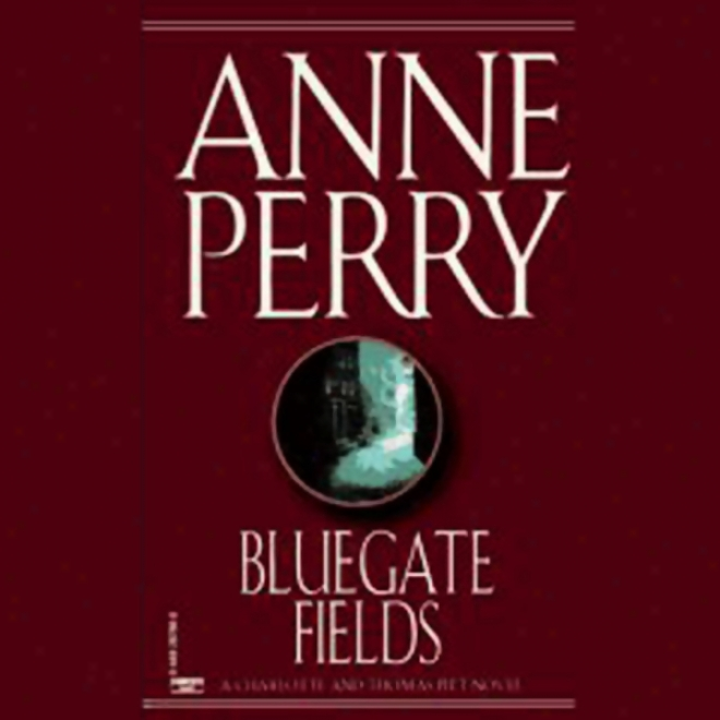 Bluegate Fields: A Charlotte And Thomas Pitt Novel (unabridged)