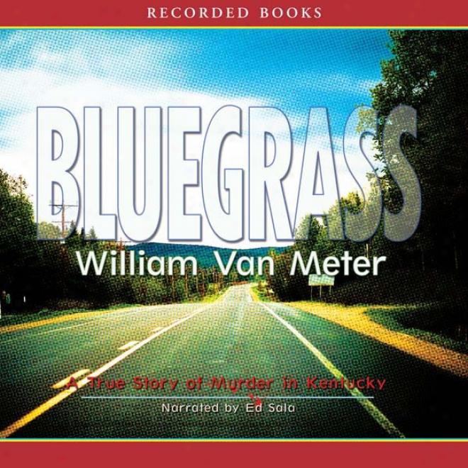 Bluegrass: A Tre Story Of Murder In Kentucky (unabridged)