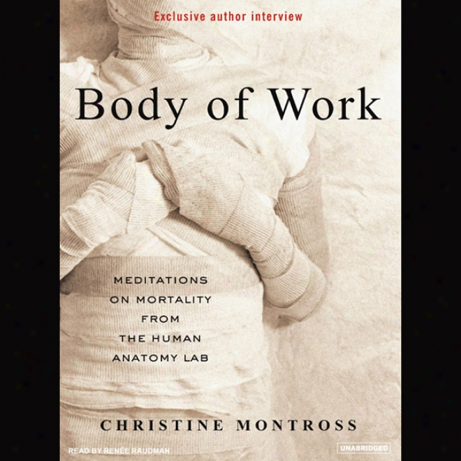 Body Of Work: Meditations On Mortality From The Human Anatomy Lab (unabridged)
