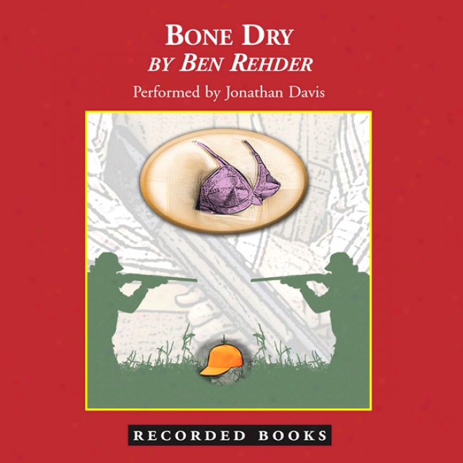 Bone Dry: A Blanco County Texas Novel (unabridged)