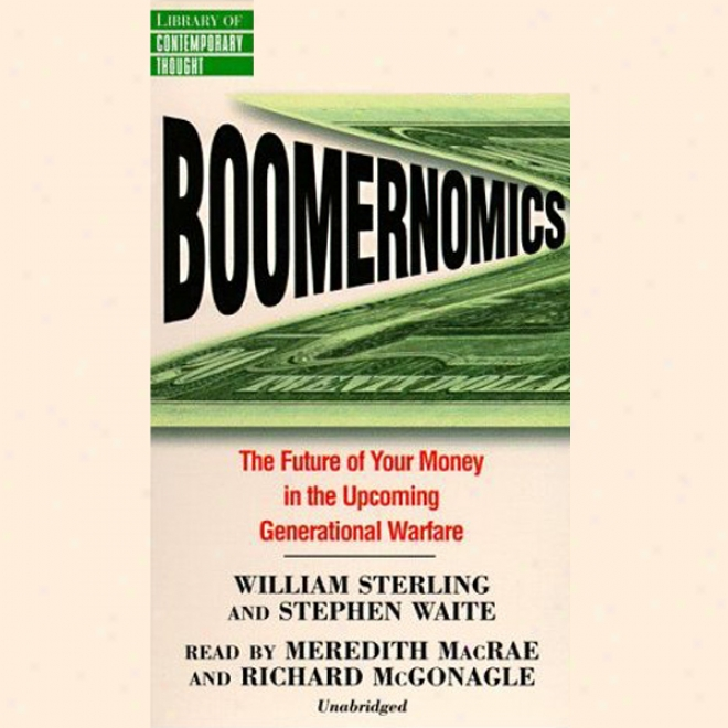 Boomernomics: The Future Of Your Mon3y In The Upcoming Generational Warfare (unabridged)
