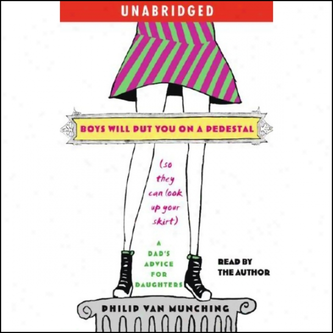 Boys Will Put You On A Pedestal (so They Can Look Up Your Skirt) (unabridged)