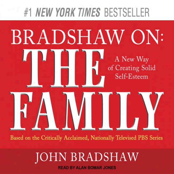 Bradshaw On: The Family: A New Way Of Creating Solid Self-esteem (unabridged)