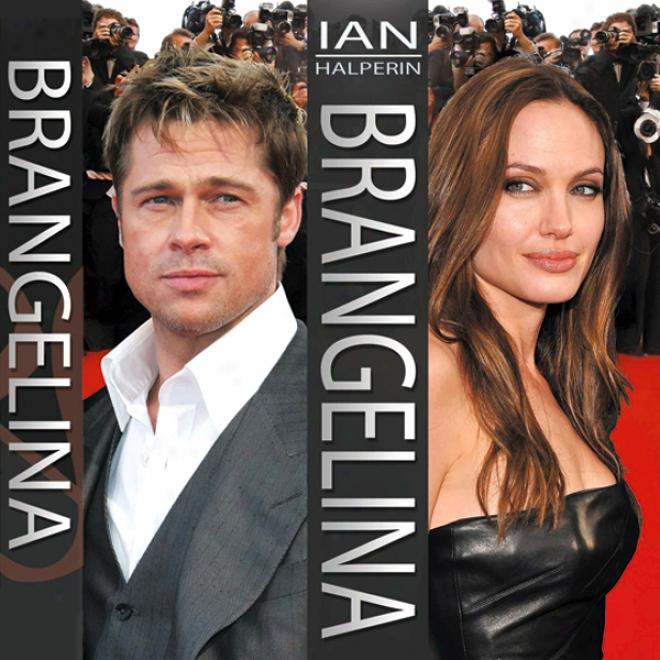 Brangelina: The Unyold Story Of Brad Pitt And Angelina Jolie (ubabridged)
