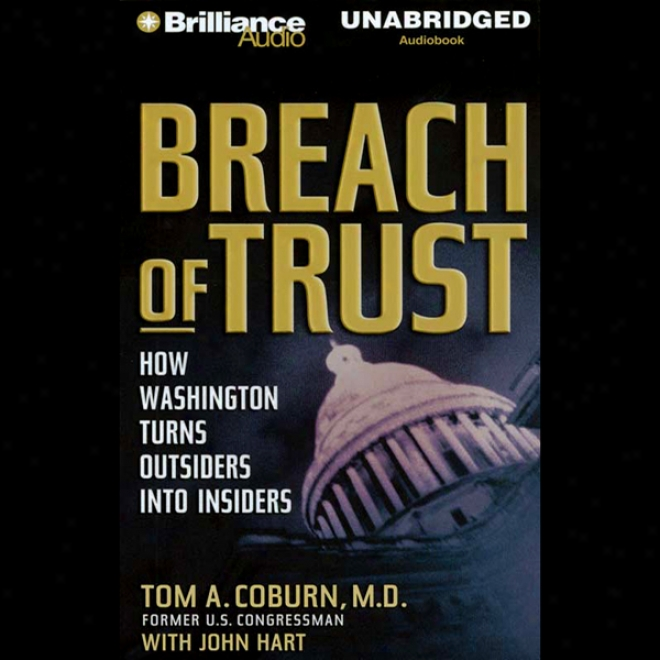Breach Of Trust: How Waisngton Turns Outsiders Into Insiders (unabridged)