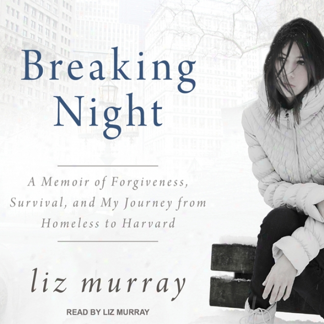 Breaking Night: A Memoir Of Forgiveness, Survival, And My Jiurney Frm Homeless To Harvard (unabridged)