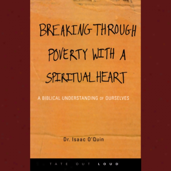 Breaking Through Poverty With A Spiritual Heart: AB iblical Understanding Of Ourselves (unabridged)