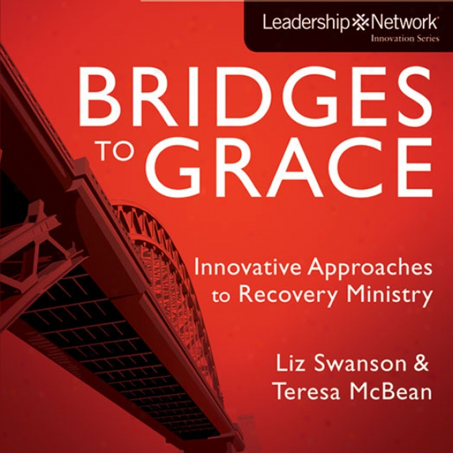 Bridges To Grace: Innovative Approaches To Recovery Ministry (unabridged)