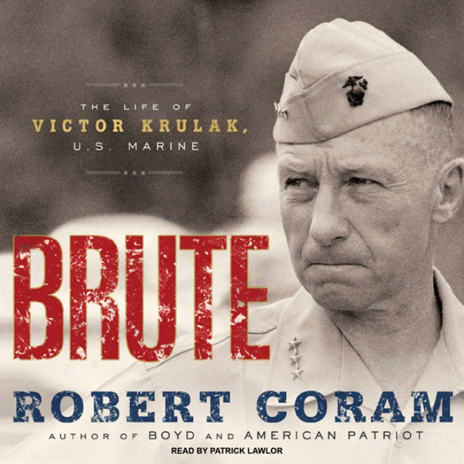 Brute: The Life Of Victo Krulak, U.s. Marine (unabridged)