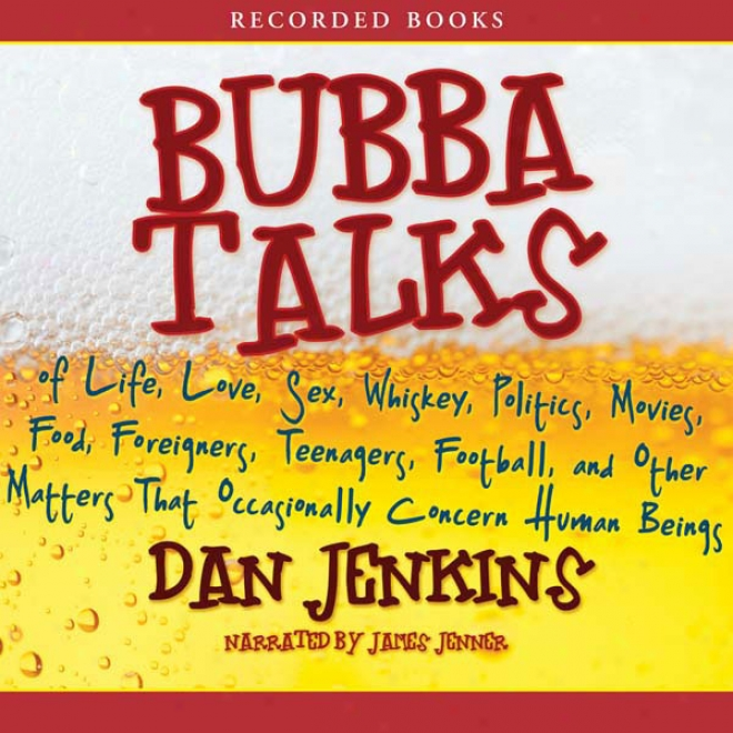 Bubba Talks: Of Life, Love, And Other Matters That Occasionally Concern Human Beings (unabridged)