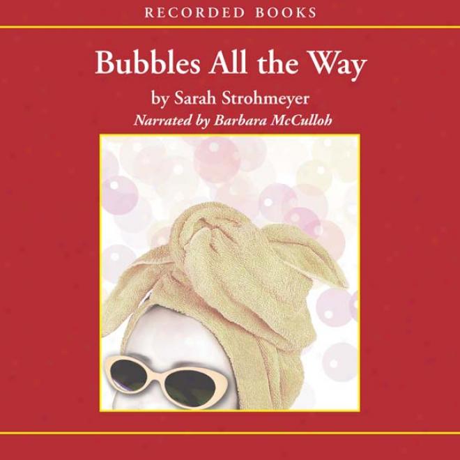 Bubbles All The Way (unabridged)