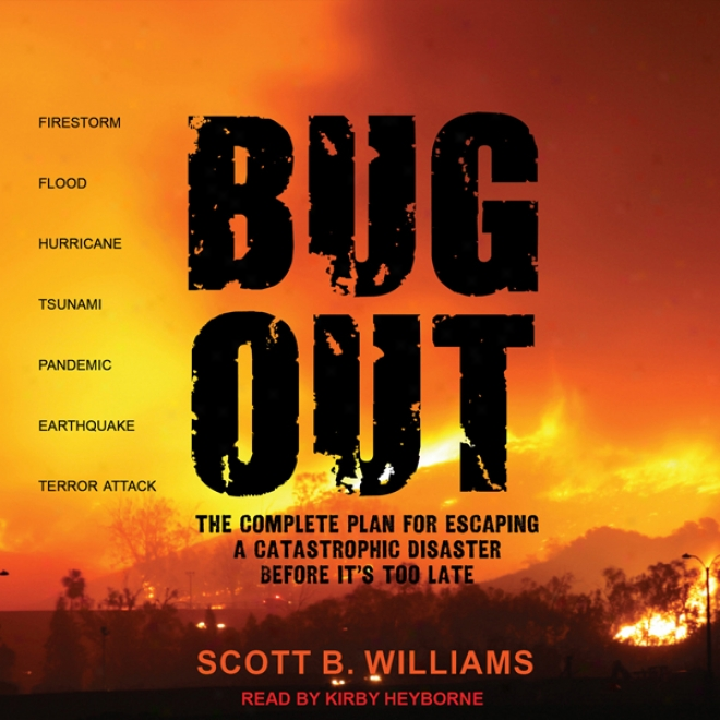 Bug Out: The Complete Plan For Escaping A Catastrophic Disaster Before It's Too Late (unabridged)