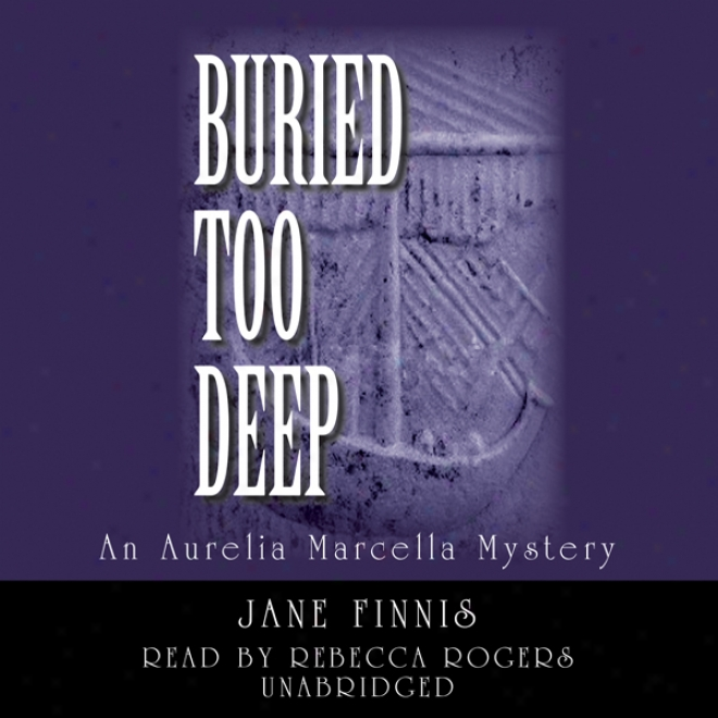 Buried Top Deep: An Aurelia Marcella Mystery (unabridged)