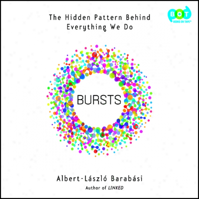 Bursts: The Hidden Pattern Behind Everything We Do (unabridged)