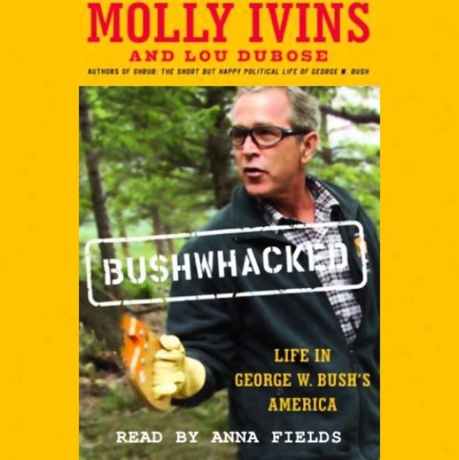 Bushwhacked: Life In George W. Bush's Amerjca (unabridged)
