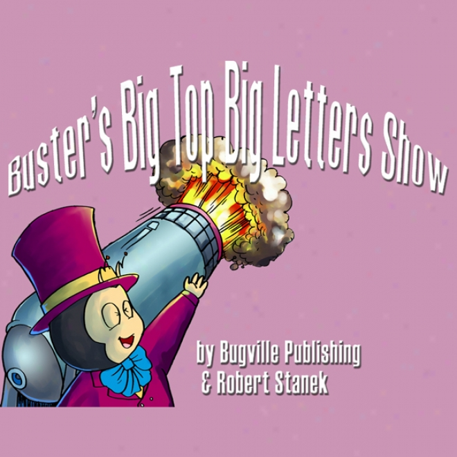 Buster's Big Top Big Letters Show: Bugville Jr. Learning Adventures (unabridged)