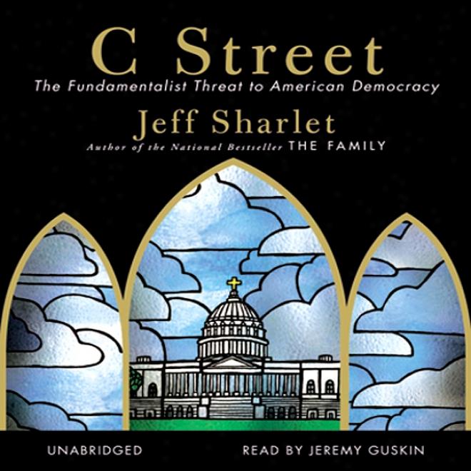 C Street: The Fundamentalist Threat To American Democracy (unabridged)