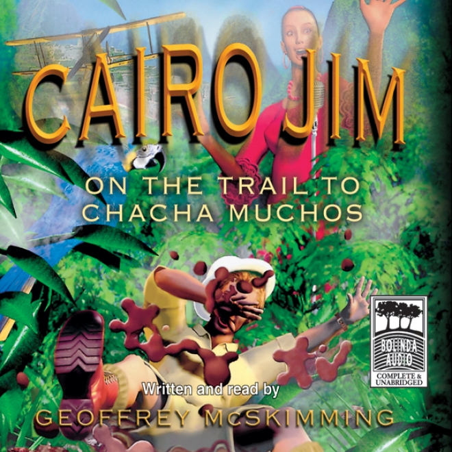 Cairo Jim: On The Trail To Cha Cha Mucgos (unabridged)