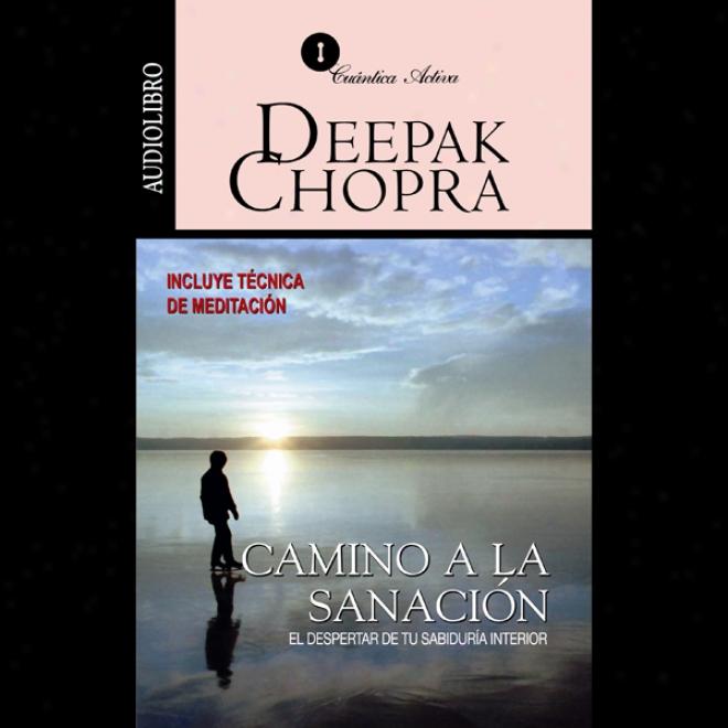 Camino A La Sannacion [journey Into Healing]: El Despertsr De Tu Sabiduria Interior