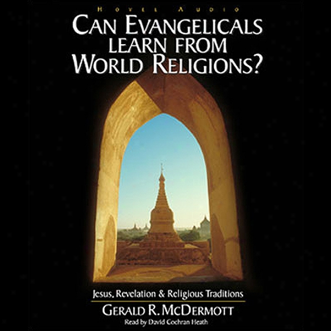 Can Evange1icals Learn From World Religions?: Jesus, Revelation And Religious Traditions (unabridged)