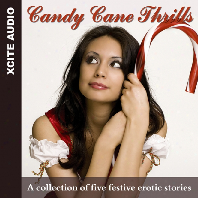 Cady Cwne Thrills: A Collection Of Five Fes5ive Erotic Stories (unabridged)