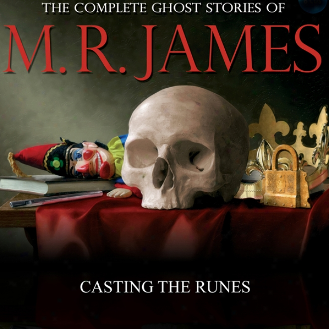 Casting The Runes: The Compltee Ghost Stories Of M. R. James (unabridged)