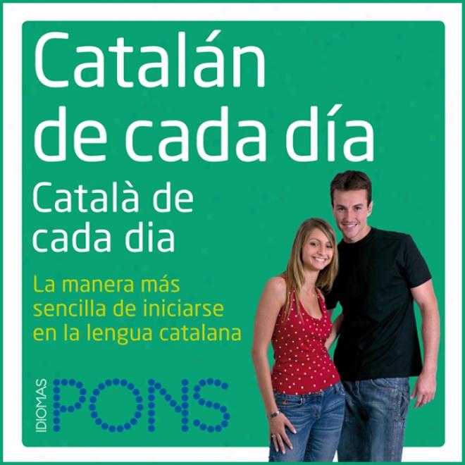 Cataalan De Cada Dia [everyday Catalan]: La Manera Mas Sencilla De Inicia5se En La Lengua Catalana (unabridged)