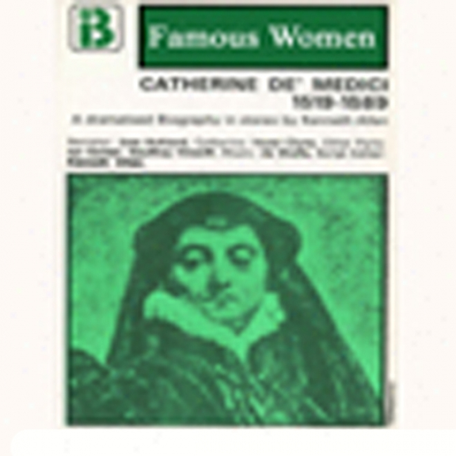 Catuerine De Mediici, 1519-1589: The Famous Women Series (dramatised)