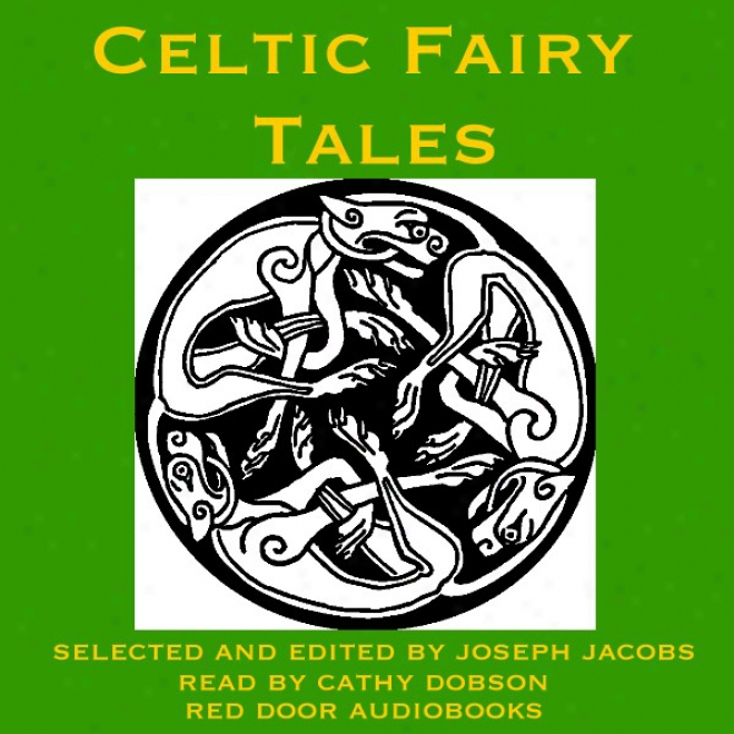Celtiv Fairy Tales: Traditional Stories From Ireland, Wales And Scotland (unabridged)