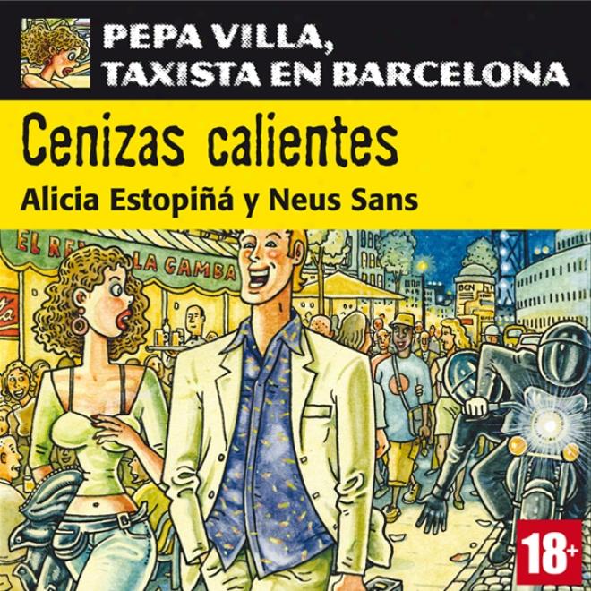 Cenizas Calientes: Pepa Villa, Taxista En Barcelona [villa Pepa, A Taxi Driver In Barcelona] (unabridged)