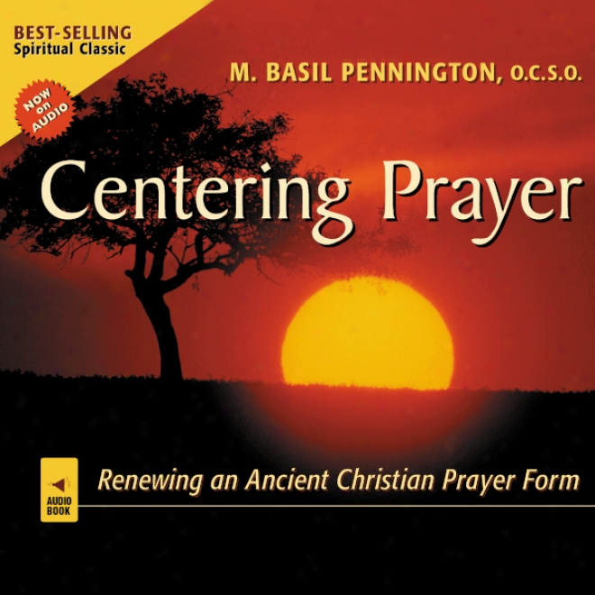 Centering Prayer: Renewing An Ancient Christian Prayer Form (unabridged)