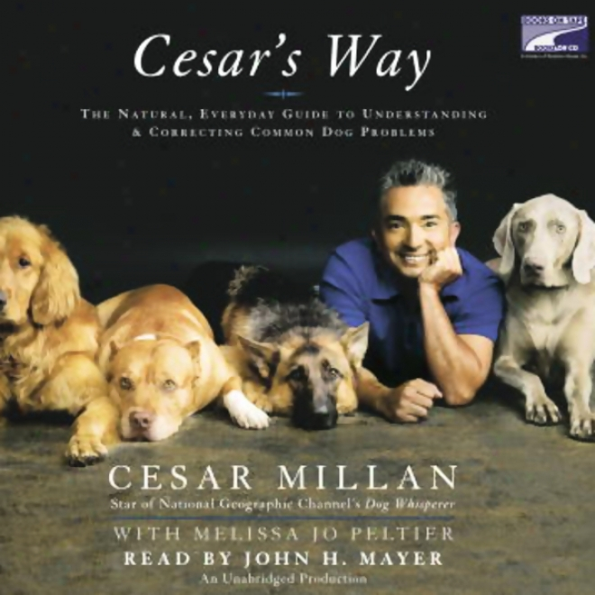 Cesar's Way: The Natural, Everyday Guide-book To Understanding And Correcting Comjon Dpg Problejs (unabridged)