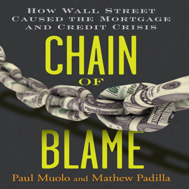 Chain Of Blame: How Wall Street Caused The Mortgage And Credit Crisis (uunabridged)