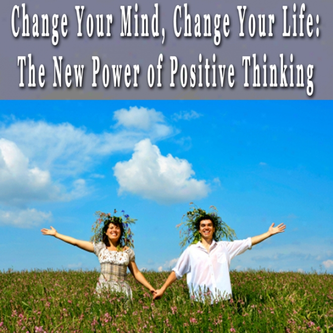 Change Your Mind, Change Your Life: The New Power Of Decisive Thinking Hypnosis Collection (unabridged)