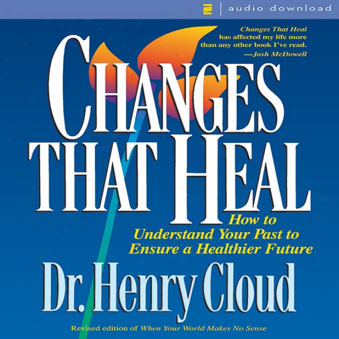 Changes That Heal: For what cause To Understand The Past To Ensure A Healthier Future (unabridged)