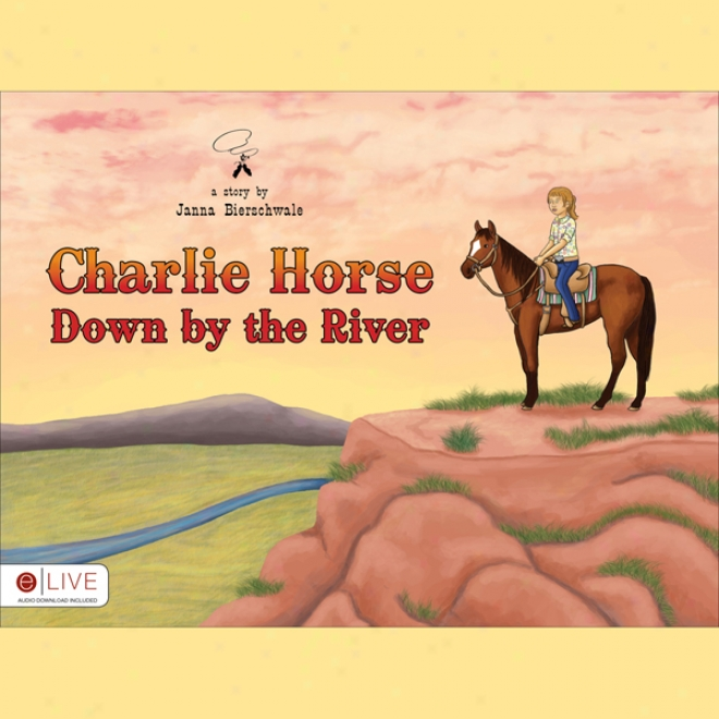 Charlie Horse Down Byy The River (unabridged)