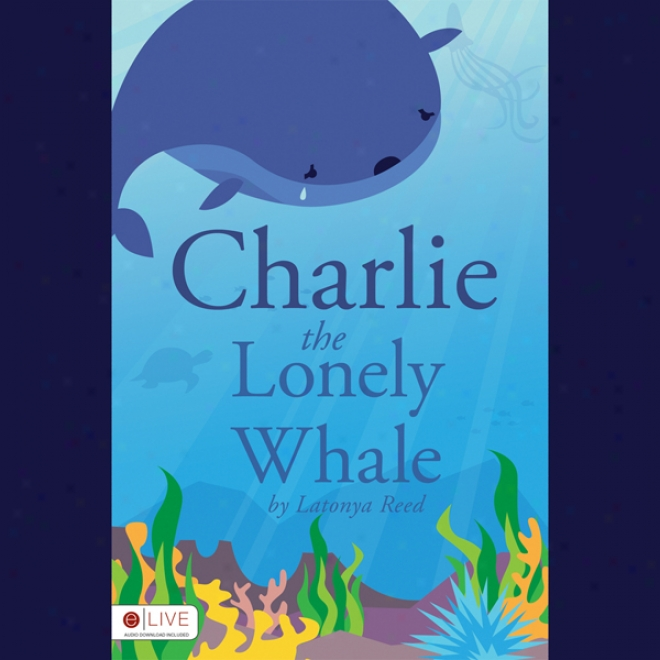 Charlie The Lonely Whale (unabridged)
