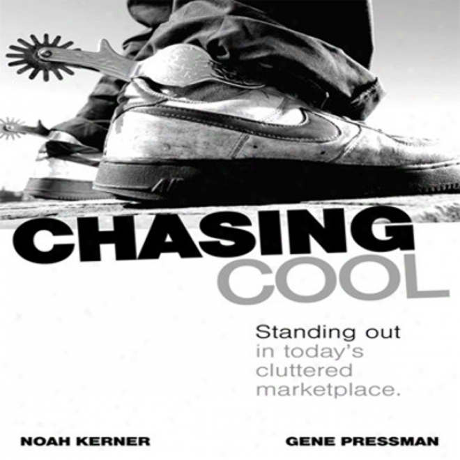 Chasing Cool: Standing Out In Today's Cluttered Marketplace (unabridged)