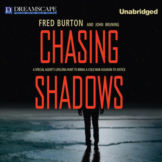 Chasing Shadows: A Special Agent's Lifelong Hunt To Bring A Cold Declared hostilities Assassin To Justice (unabridged)
