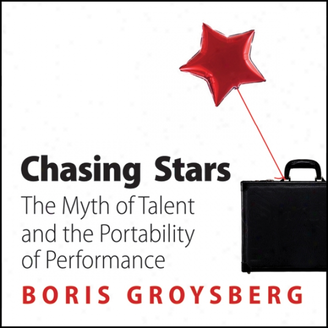 Chasing Stars: The Myth Of Talent And The Poortability Of Performance (unabridged)