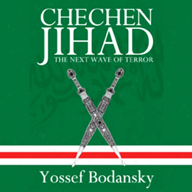 Chechen Jihad: Al Qaeda's Training Ground And The Next Wave Of Terror (unabridged)