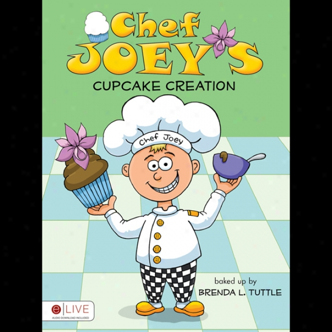 Chef Joey's Cupcake Creation (unabridged)