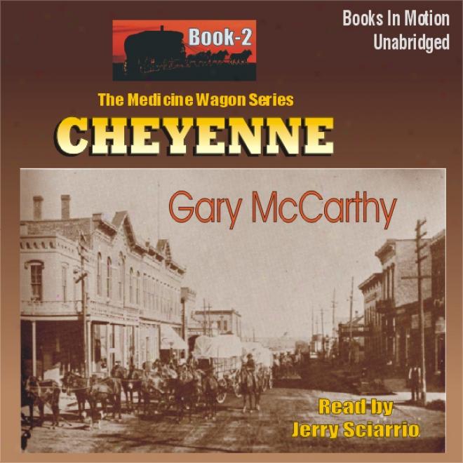 Cheyenne: Medicine Wagon Series #2 (unabridged)