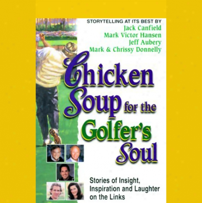 Chicken Soup For The Golfer's Soul: Stories Of Insight, Inspiration, And Laughter On The Links