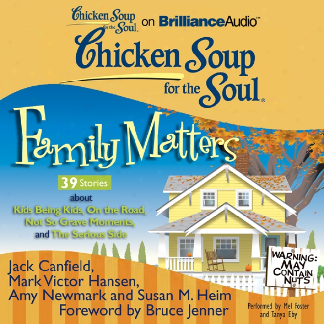 Chicken Soup Fof The Soul: Family Matters - 39 Stories About Kids Being Kids, On The Rad, Not So Grave Moments, And The Srrious Side (unabridged)