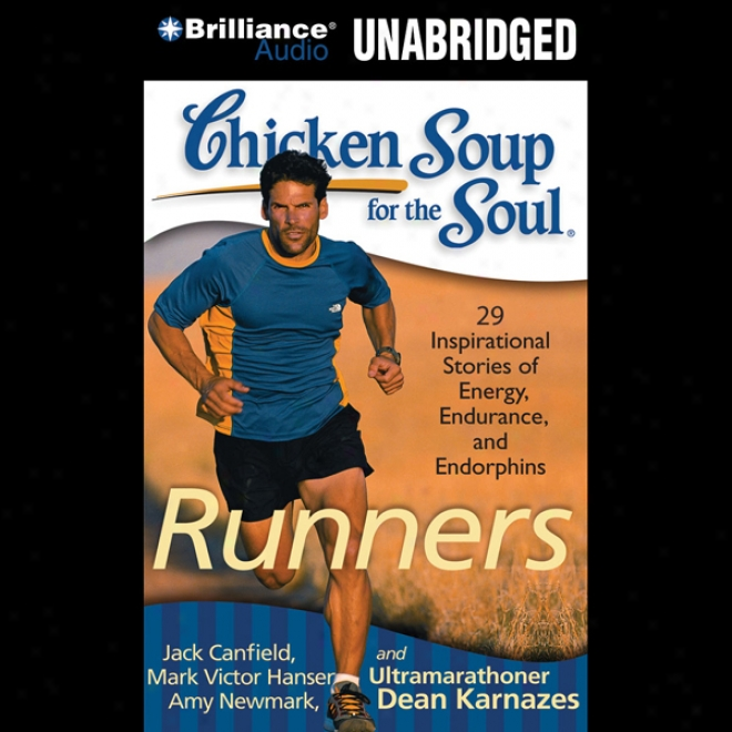 Chicken Soip For The Soul: Runners: 39 Stories About Pushing Through, Where It Takes You And Triathlons (unabridged)