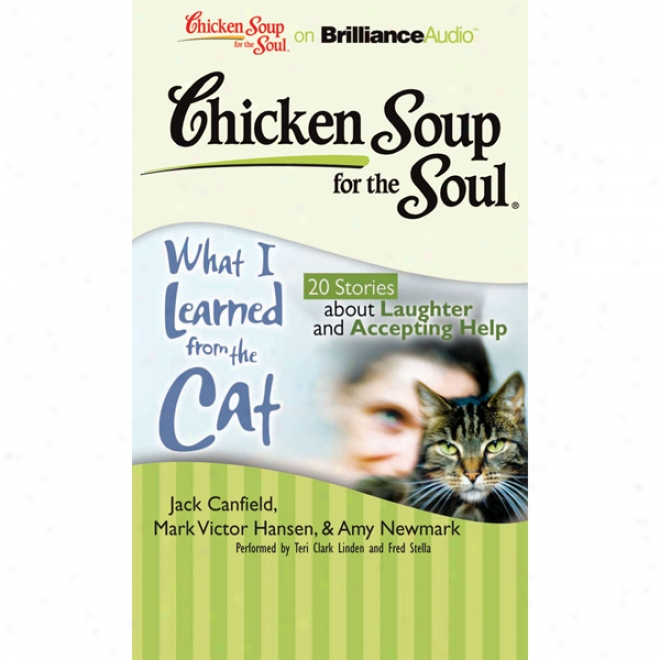 Chicken So8p For The Soul: The sort of I Knowing From The Cat: 20 Stories About Laughter And Accepting Help (unabridged)