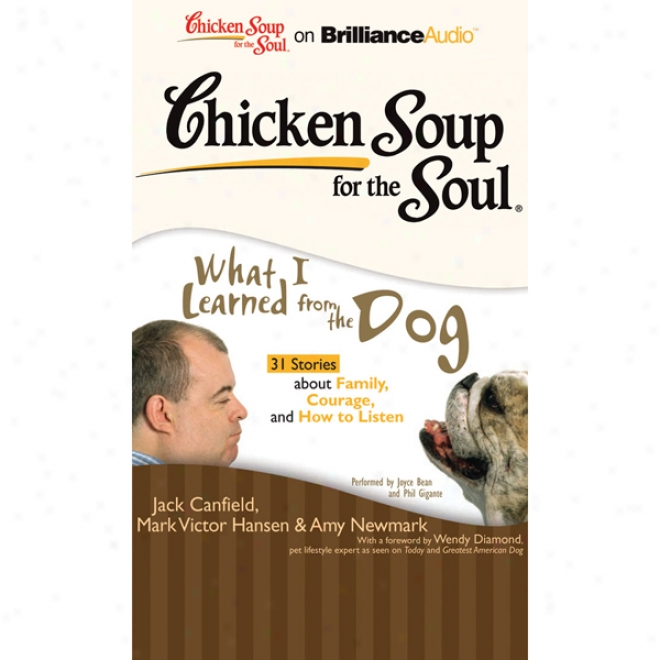 Chicken Soup For The Soul: What I Learned From The Dog: 31 Stories About Family, Courage, And How To Listen (unabridged)
