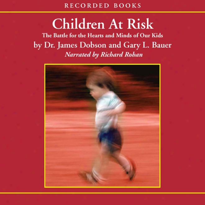 Children At Risk: The Battle For The Hearts And Minds Of Our Kids (unabridged)